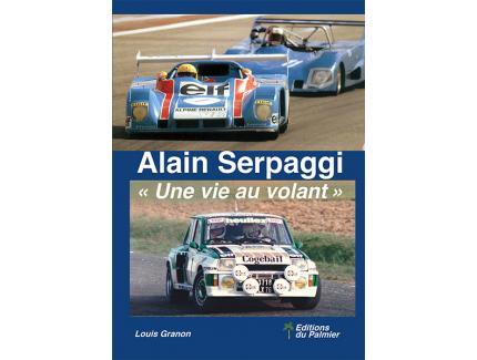 Pilotes français  Alain Serpaggi - Une vie au volant Biographies