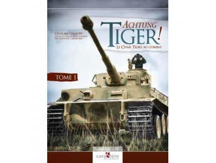 Achtung Tiger ! Le char Tigre au combat. Tome 1