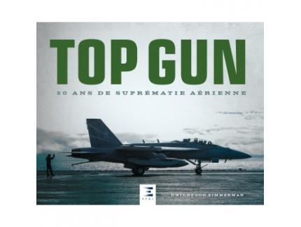 TOP GUN. 50 ANS DE SUPREMATIE AERIENNE