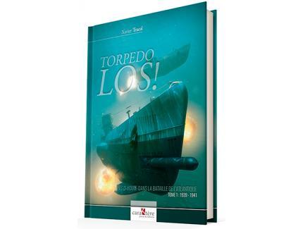TORPEDO LOS !  LES U-BOOTE DANS LA BATAILLE DE L'ATLANTIQUE TOME 1 : 1939 - 1941