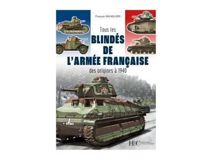 TOUS LES BLINDES DE L'ARMEE FRANCAISE DES ORIGINES A 1940