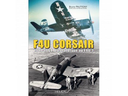 F4U CORSAIR. 1940-1964, DU PROTOTYPE AU F4U-7