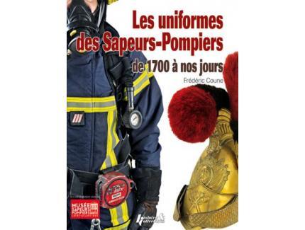 Les uniformes des Sapeurs-Pompiers  de 1700 à nos jours