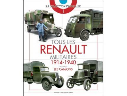 TOUS LES RENAULT MILITAIRES 1914-1940.  VOL.1 - LES CAMIONS