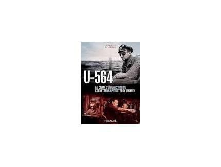 U-564: Au Coeur D'une Mission Du Korvettenkapità¤n Teddy Suhren